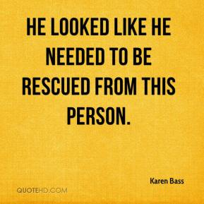 Karen Bass  - He looked like he needed to be rescued from this person.