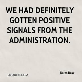 We had definitely gotten positive signals from the administration.