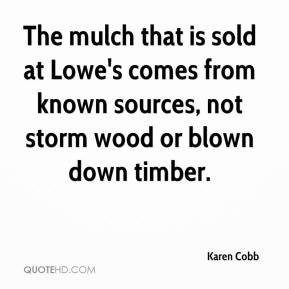 The mulch that is sold at Lowe's comes from known sources, not storm wood or blown down timber.