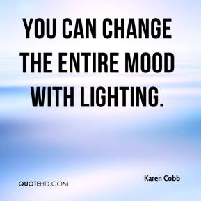 You can change the entire mood with lighting.