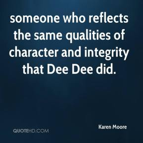 Karen Moore  - someone who reflects the same qualities of character and integrity that Dee Dee did.