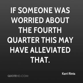 Karri Rinta  - If someone was worried about the fourth quarter this may have alleviated that.