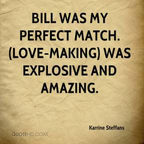 Karrine Steffans  - Bill was my perfect match. (Love-making) was explosive and amazing.
