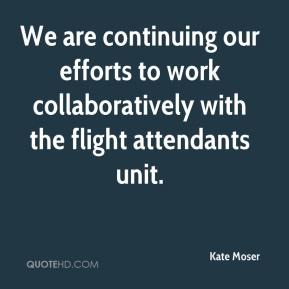 Kate Moser  - We are continuing our efforts to work collaboratively with the flight attendants unit.