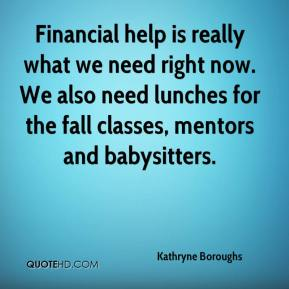 Kathryne Boroughs  - Financial help is really what we need right now. We also need lunches for the fall classes, mentors and babysitters.