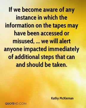 Kathy McKiernan  - If we become aware of any instance in which the information on the tapes may have been accessed or misused, ... we will alert anyone impacted immediately of additional steps that can and should be taken.