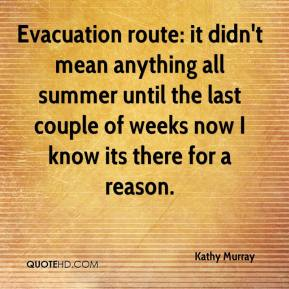 Evacuation route: it didn't mean anything all summer until the last couple of weeks now I know its there for a reason.