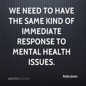 Katie Jones  - We need to have the same kind of immediate response to mental health issues.