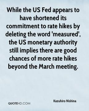 Kazuhiro Nishina  - While the US Fed appears to have shortened its commitment to rate hikes by deleting the word 'measured', the US monetary authority still implies there are good chances of more rate hikes beyond the March meeting.