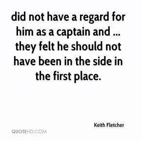 Keith Fletcher  - did not have a regard for him as a captain and ... they felt he should not have been in the side in the first place.