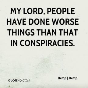 Kemp J. Kemp  - My lord, people have done worse things than that in conspiracies.