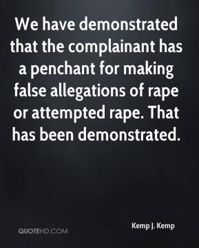 Kemp J. Kemp  - We have demonstrated that the complainant has a penchant for making false allegations of rape or attempted rape. That has been demonstrated.