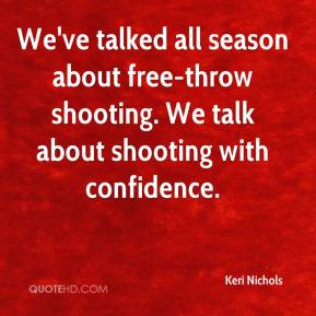 Keri Nichols  - We've talked all season about free-throw shooting. We talk about shooting with confidence.