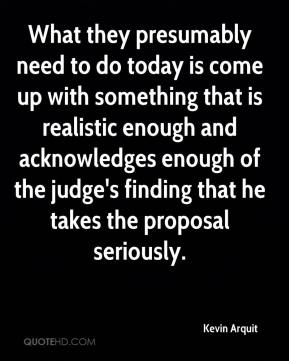 Kevin Arquit  - What they presumably need to do today is come up with something that is realistic enough and acknowledges enough of the judge's finding that he takes the proposal seriously.
