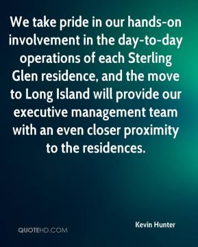 Kevin Hunter  - We take pride in our hands-on involvement in the day-to-day operations of each Sterling Glen residence, and the move to Long Island will provide our executive management team with an even closer proximity to the residences.