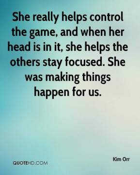 She really helps control the game, and when her head is in it, she helps the others stay focused. She was making things happen for us.
