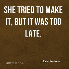 Kylan Robinson  - She tried to make it, but it was too late.