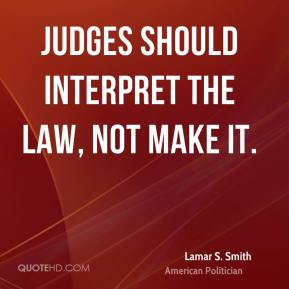 Judges should interpret the law, not make it.