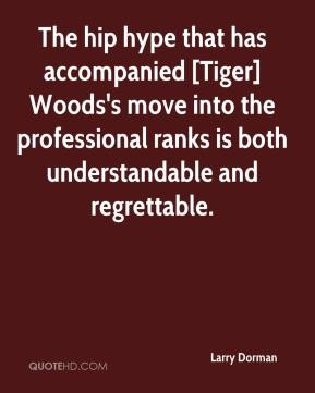 Larry Dorman  - The hip hype that has accompanied [Tiger] Woods's move into the professional ranks is both understandable and regrettable.