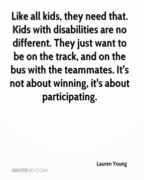 Lauren Young  - Like all kids, they need that. Kids with disabilities are no different. They just want to be on the track, and on the bus with the teammates. It's not about winning, it's about participating.