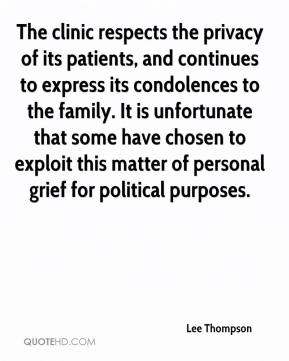 Lee Thompson  - The clinic respects the privacy of its patients, and continues to express its condolences to the family. It is unfortunate that some have chosen to exploit this matter of personal grief for political purposes.