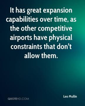 Leo Mullin  - It has great expansion capabilities over time, as the other competitive airports have physical constraints that don't allow them.