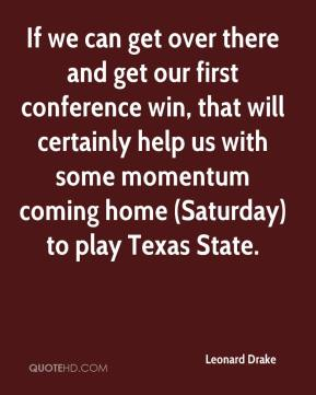 If we can get over there and get our first conference win, that will certainly help us with some momentum coming home (Saturday) to play Texas State.