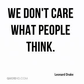 We don't care what people think.