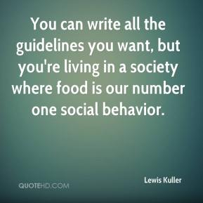 Lewis Kuller  - You can write all the guidelines you want, but you're living in a society where food is our number one social behavior.