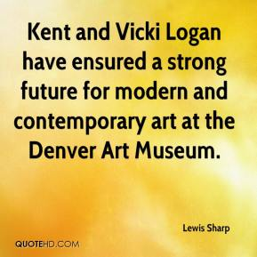 Lewis Sharp  - Kent and Vicki Logan have ensured a strong future for modern and contemporary art at the Denver Art Museum.