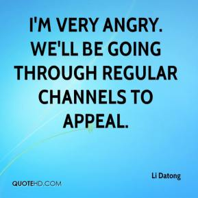 Li Datong  - I'm very angry. We'll be going through regular channels to appeal.