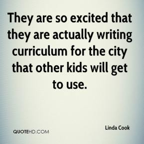 Linda Cook  - They are so excited that they are actually writing curriculum for the city that other kids will get to use.