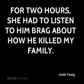 Linda Young  - For two hours, she had to listen to him brag about how he killed my family.