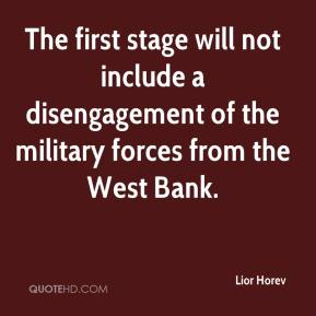 Lior Horev  - The first stage will not include a disengagement of the military forces from the West Bank.