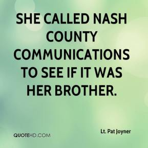 Lt. Pat Joyner  - She called Nash County communications to see if it was her brother.