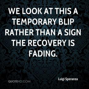 Luigi Speranza  - We look at this a temporary blip rather than a sign the recovery is fading.