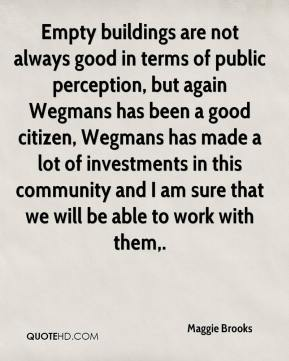Empty buildings are not always good in terms of public perception, but again Wegmans has been a good citizen, Wegmans has made a lot of investments in this community and I am sure that we will be able to work with them.