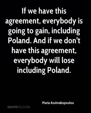 If we have this agreement, everybody is going to gain, including Poland. And if we don't have this agreement, everybody will lose including Poland.