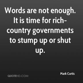 Mark Curtis  - Words are not enough. It is time for rich-country governments to stump up or shut up.