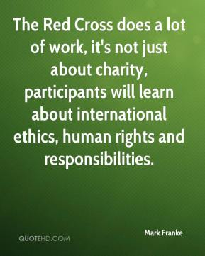 The Red Cross does a lot of work, it's not just about charity, participants will learn about international ethics, human rights and responsibilities.