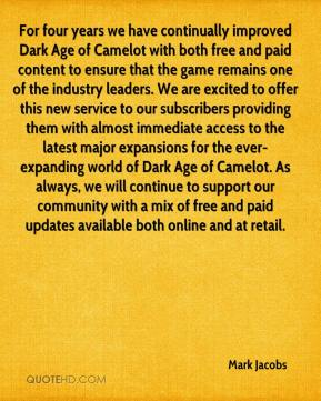 Mark Jacobs  - For four years we have continually improved Dark Age of Camelot with both free and paid content to ensure that the game remains one of the industry leaders. We are excited to offer this new service to our subscribers providing them with almost immediate access to the latest major expansions for the ever-expanding world of Dark Age of Camelot. As always, we will continue to support our community with a mix of free and paid updates available both online and at retail.