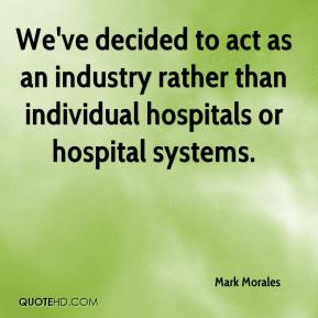 Mark Morales  - We've decided to act as an industry rather than individual hospitals or hospital systems.