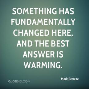 Mark Serreze  - Something has fundamentally changed here, and the best answer is warming.
