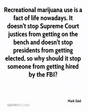 Mark Zaid  - Recreational marijuana use is a fact of life nowadays. It doesn't stop Supreme Court justices from getting on the bench and doesn't stop presidents from getting elected, so why should it stop someone from getting hired by the FBI?