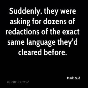 Mark Zaid  - Suddenly, they were asking for dozens of redactions of the exact same language they'd cleared before.