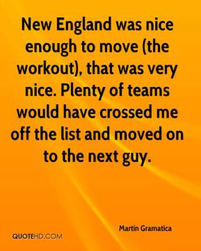 New England was nice enough to move (the workout), that was very nice. Plenty of teams would have crossed me off the list and moved on to the next guy.