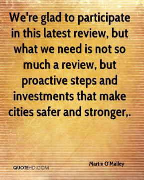 We're glad to participate in this latest review, but what we need is not so much a review, but proactive steps and investments that make cities safer and stronger.