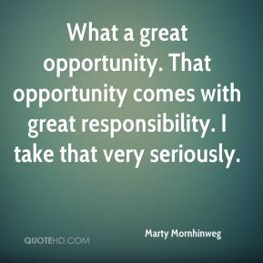 Marty Mornhinweg  - What a great opportunity. That opportunity comes with great responsibility. I take that very seriously.