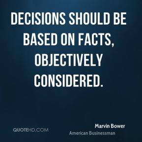 Decisions should be based on facts, objectively considered.