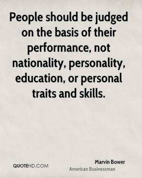 People should be judged on the basis of their performance, not nationality, personality, education, or personal traits and skills.
